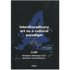 ALEKSANDRA KOSTIČ (ed.)-INTERDISCIPLINARY ART AS A CULTURAL PARADIGM, X-OP 2008–2011