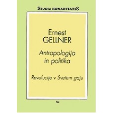 GELLNER ERNEST-ANTROPOLOGIJA IN POLITIKA Revolucije v Svetem gaju