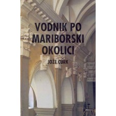 CURK JOŽE-VODNIK PO MARIBORSKI OKOLICI