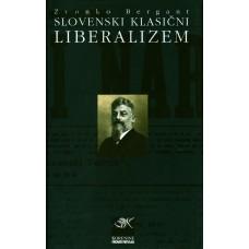 BERGANT ZVONKO-SLOVENSKI KLASIČNI LIBERALIZEM