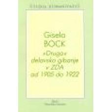 """BOCK GISELA-""""DRUGO DELAVSKO"""" GIBANJE V ZDA OD 1905-1922"""