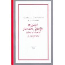 MELETINSKI MOJSEJEVIČ JELEAZAR-BOGOVI, JUNAKI, LJUDJE Izbrani članki in razprave