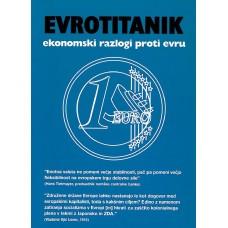 KOVAČIČ GORAZD (UR.)-EVROTITANIK - Ekonomski razlogi proti evru