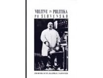 VOLITVE IN POLITIKA PO SLOVENSKO : zbornik razprav, ocen in napovedi
