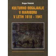 POTOČNIK DRAGAN-KULTURNO DOGAJANJE V MARIBORU V LETIH 1918-41