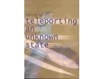 TELEPORTING AN UNKNOWN STATE Prenašanje neznanega stanja na daljavo