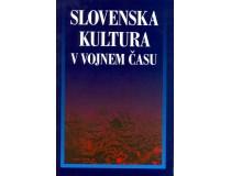SLOVENSKA KULTURA V VOJNEM ČASU