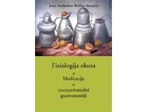 FIZIOLOGIJA OKUSA ali Meditacije o transcendentalni gastronomiji