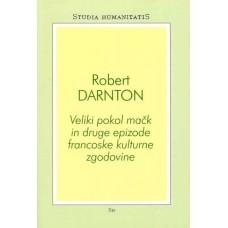 DARNTON ROBERT-VELIKI POKOL MAČK IN DRUGE EPIZODE FRANCOSKE KULTURNE ZGODOVINE