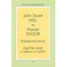 MILL, JOHN STUART; TAYLOR, HARRIET-PODREJENOST ŽENSK: Zgodnja eseja o zakonu in ločitvi