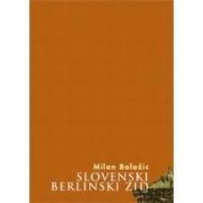 BALAŽIC MILAN-SLOVENSKI BERLINSKI ZID