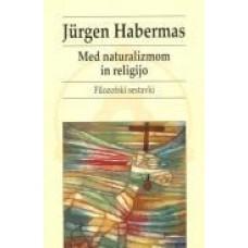 HABERMAS, JURGEN-MED NATURALIZMOM IN RELIGIJO: FILOZOFSKI SESTAVKI
