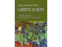LABIRINTI LJUBEZNI: v slovenski književnosti od romantike do II. svetovne vojne