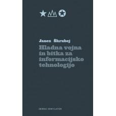 JANEZ ŠKRUBEJ-HLADNA VOJNA IN BITKA ZA INFORMACIJSKO TEHNOLOGIJO