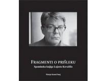 FRAGMENTI O PRIŠLEKU - Spominska knjiga Lojzeta Kovačiča