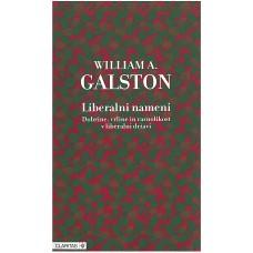 GALSTON WILLIAM A.-LIBERALNI NAMENI - dobrine,vrline in raznolikosti v liberalni državi