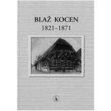 KUNAVER JURIJ (ur.)-BLAŽ KOCEN 1821 - 1871