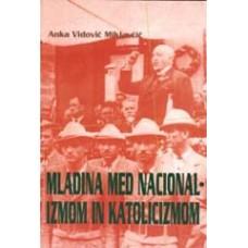 VIDOVIČ MIKLAVČIČ, ANKA-MLADINA MED NACIONALIZMOM IN KATOLICIZMOM