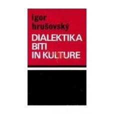 HRUŠOVSKY IGOR-DIALEKTIKA BITI IN KULTURE