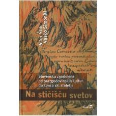 ŠTIH P., SIMONITI V.-NA STIČIŠČU SVEETOV Slovenska zgodovina od prazgodovinskih kultur do konca 18. st