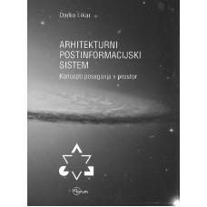 LIKAR DARKO-ARHITEKTURNI POSTINFORMACIJSKI SISTEM koncepti poseganja v prostor