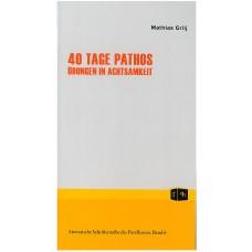 GRILJ MATHIAS-40 TAGE PATHOS - ÜBUNGEN IN ACHTSAMKEIT