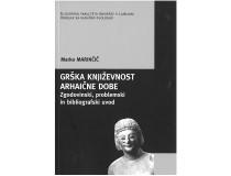 GRŠKA KNJIŽEVNOST ARHAIČNE DOBE Zgodovinski, problemski in bibliografski uvod