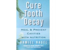 CURE TOOTH DECAY Heal and Prevent Cavities with Nutrition (First Edition)