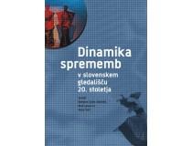 DINAMIKA SPREMEMB V SLOVENSKEM GLEDALIŠČU 20. STOLETJA